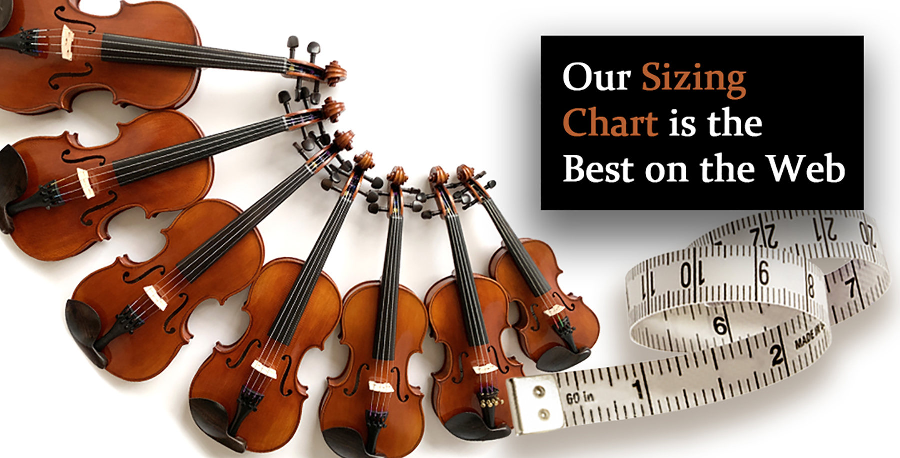 """Many sizes of violins with a tape measure and caption """"our sizing chart is the best on the web"""""""